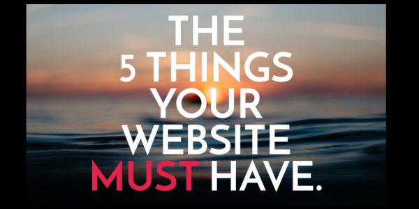 5 Thing Your Website MUST Have to Be Competitive