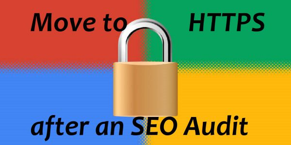 Move to an HTTPS after an SEO Audit of your website